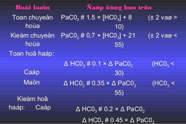 Một số bệnh cảnh lâm sàng có rối loạn toan- kiềm hỗn hợp: - Toan hỗn hợp (toan hô hấp + toan chuyển hóa): Ngưng tim ngưng ...