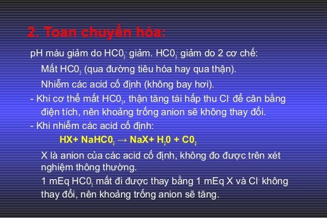 4. Toan chuyển hóa tăng anion gap phối hợp với toan chuyển hóa không tăng anion gap: Chẩn đoán dựa vào Δ Anion Gap/ Δ HC03...