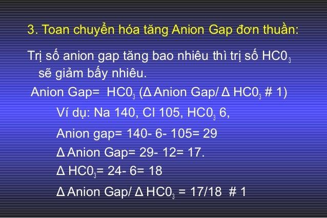 5. Tóm tắt: AG/ HC0Δ Δ 3 Cơ chế toan chuyển hóa 0.3- 0.7 (<1) Toan CH ↑ AG + Toan CH không ↑ AG 0.8- 1.2 (1-2) Toan CH ↑ A...