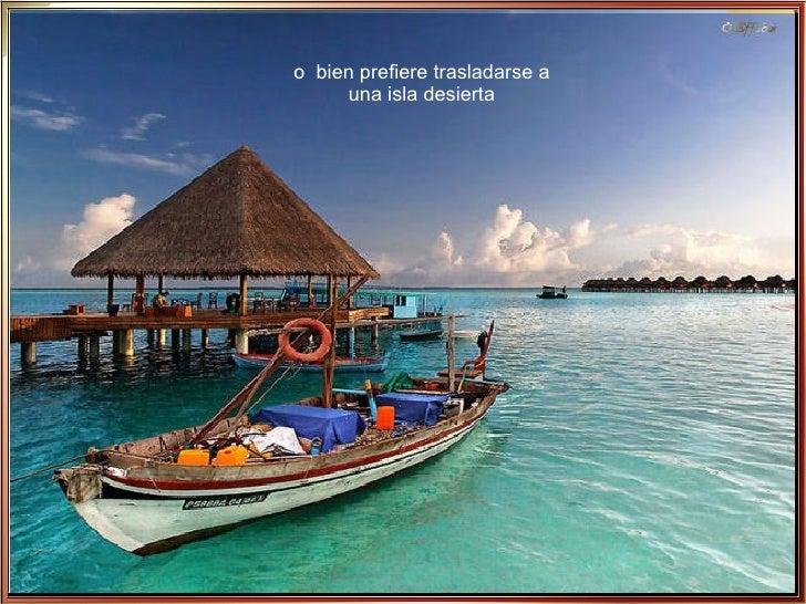 o  bien prefiere trasladarse a una isla desierta