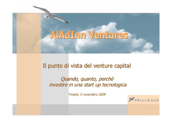 Il punto di vista del venture capital         Quando, quanto, perchè   investire in una start up tecnologica            Tr...