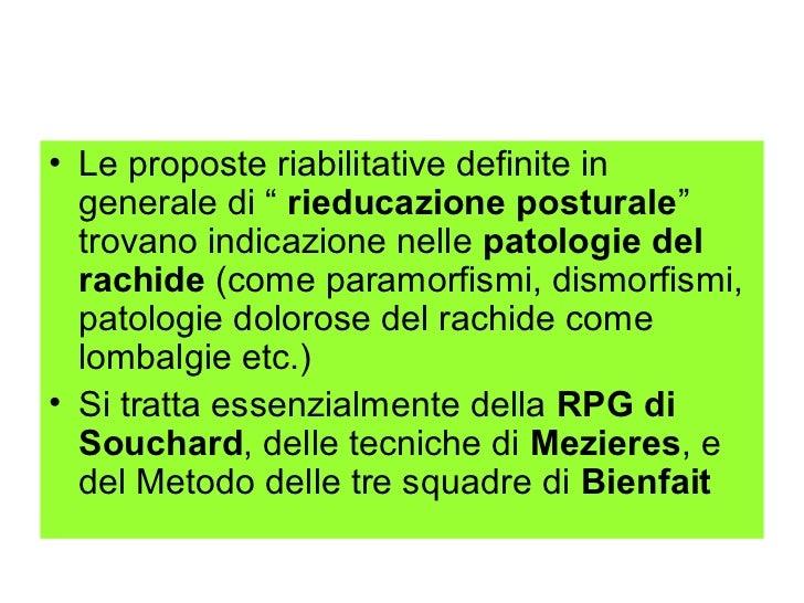 """• Le proposte riabilitative definite in  generale di """" rieducazione posturale""""  trovano indicazione nelle patologie del  r..."""