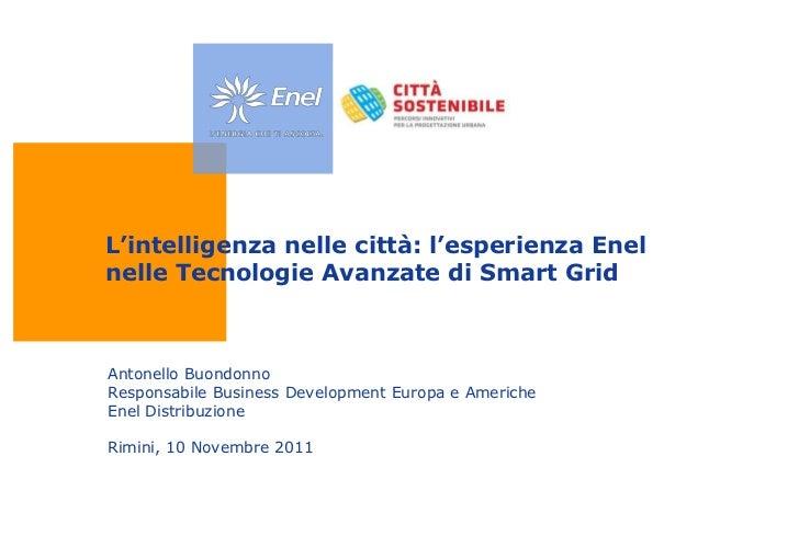 """L""""intelligenza nelle città: l""""esperienza Enelnelle Tecnologie Avanzate di Smart GridAntonello BuondonnoResponsabile Busine..."""