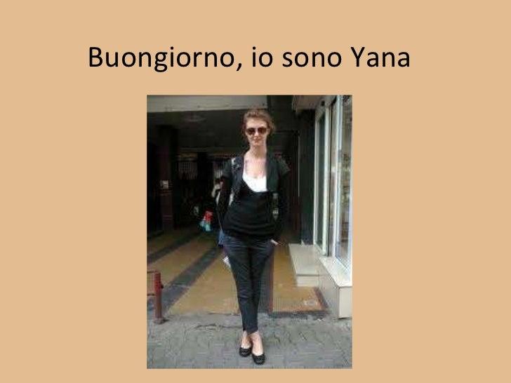 Buongiorno, io sono Yana