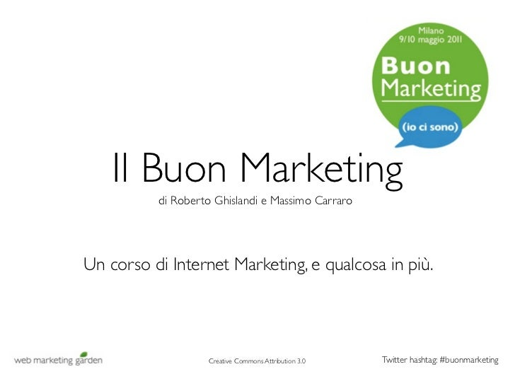 Il Buon Marketing          di Roberto Ghislandi e Massimo CarraroUn corso di Internet Marketing, e qualcosa in più.       ...
