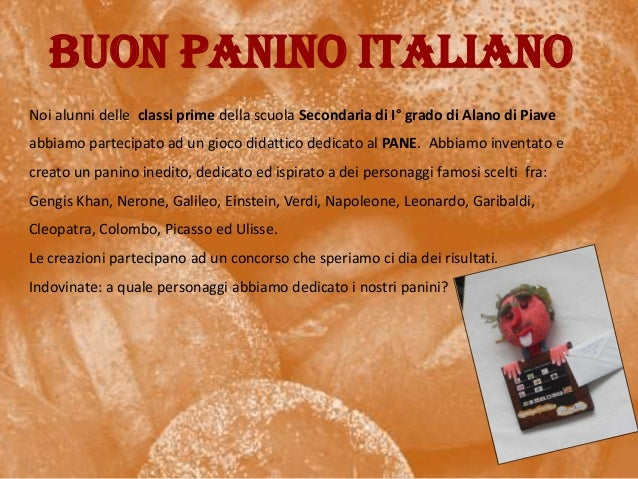 BUON PANINO ITALIANONoi alunni delle classi prime della scuola Secondaria di I° grado di Alano di Piaveabbiamo partecipato...