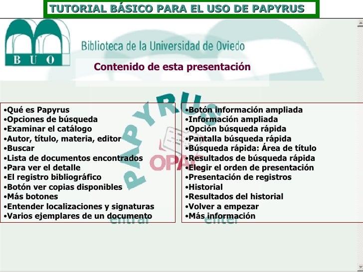 Contenido de esta presentación <ul><li>Qué es Papyrus </li></ul><ul><li>Opciones de búsqueda </li></ul><ul><li>Examinar el...
