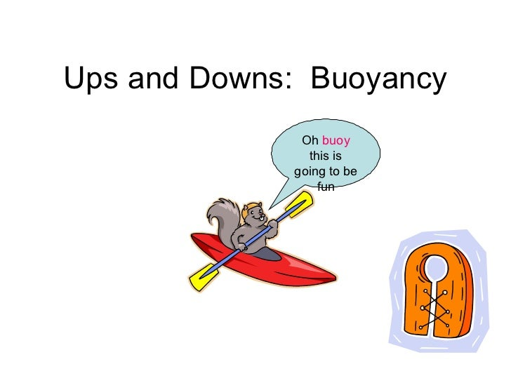 Ups and Downs:  Buoyancy Oh  buoy  this is going to be fun
