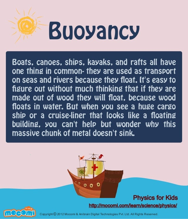Buoyancy Boats, canoes, ships, kayaks, and rafts all have one thing in common- they are used as transport on seas and rive...