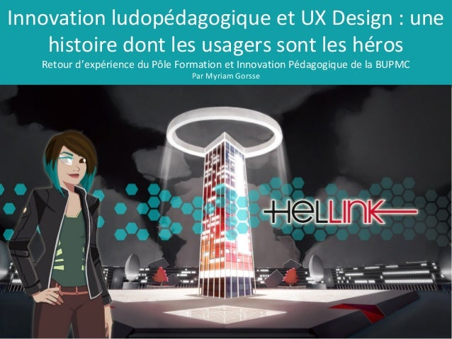 Innovation ludopédagogique et UX Design : une histoire dont les usagers sont les héros Retour d'expérience du Pôle Formati...