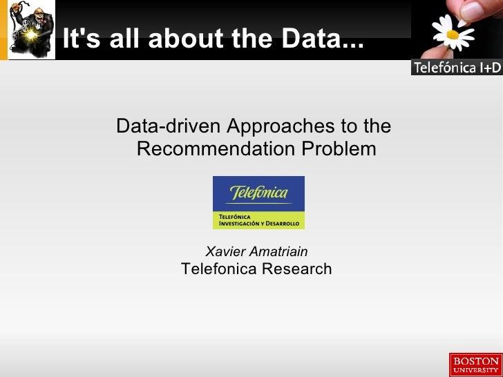 It's all about the Data... <ul><ul><li>Data-driven Approaches to the  </li></ul></ul><ul><ul><li>Recommendation Problem </...
