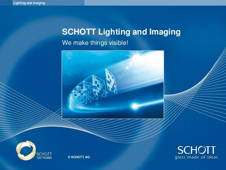 Lighting and Imaging                       SCHOTT Lighting and Imaging                       We make things visible!      ...