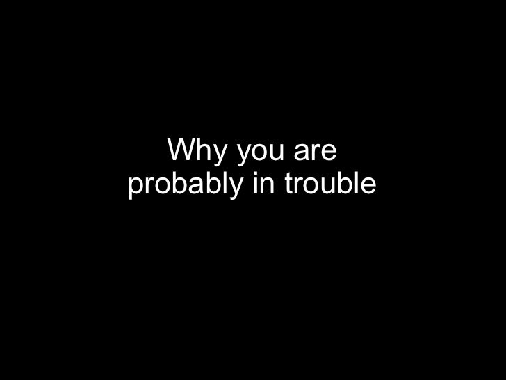 Why you areprobably in trouble