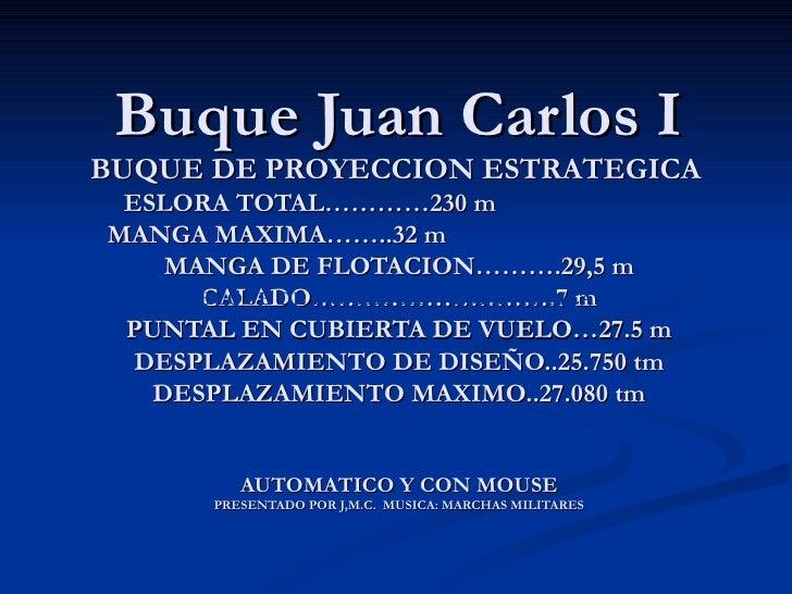 Buque Juan Carlos IBUQUE DE PROYECCION ESTRATEGICA ESLORA TOTAL…………230 mMANGA MAXIMA……..32 m    MANGA DE FLOTACION……….29,5...