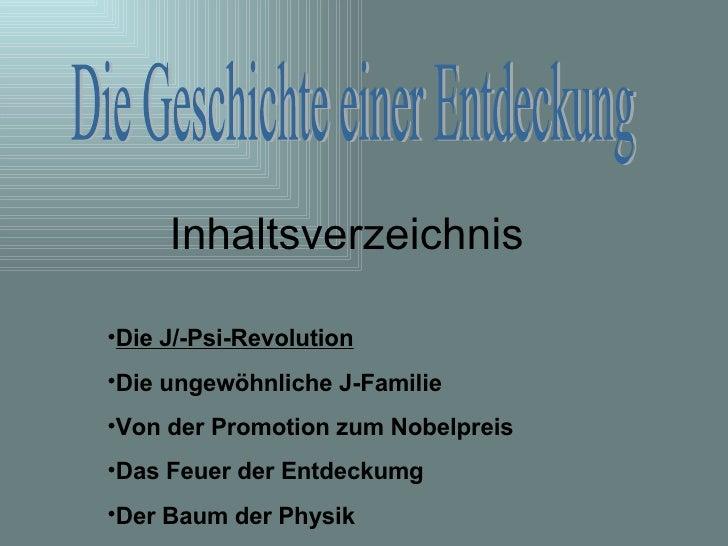 Inhaltsverzeichnis Die Geschichte einer Entdeckung <ul><li>Die J/-Psi-Revolution </li></ul><ul><li>Die ungewöhnliche J-Fam...