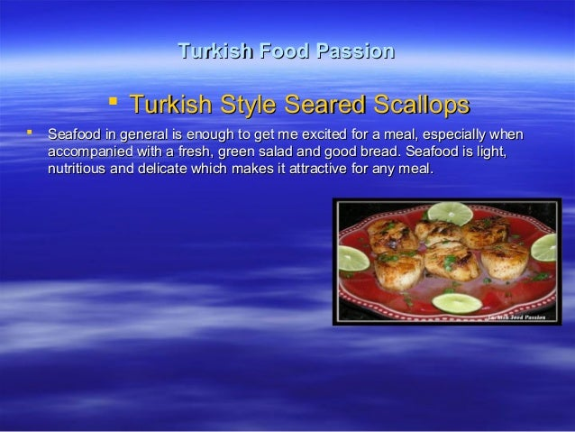 Turkish Food PassionTurkish Food Passion  Turkish Style Seared ScallopsTurkish Style Seared Scallops  Seafood in general...