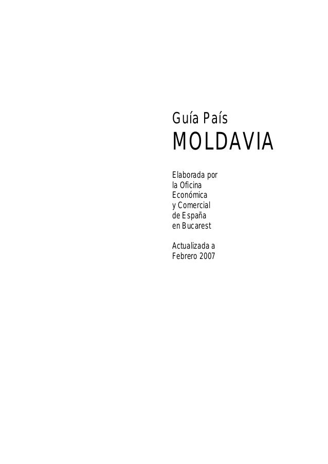 Guía País MOLDAVIA Elaborada por la Oficina Económica y Comercial de España en Bucarest Actualizada a Febrero 2007