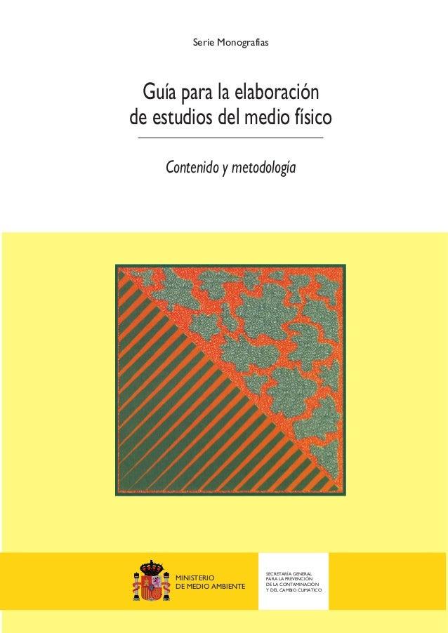 Guía para la elaboración de estudios del medio físico Serie Monografías Contenido y metodología MINISTERIO DE MEDIO AMBIEN...