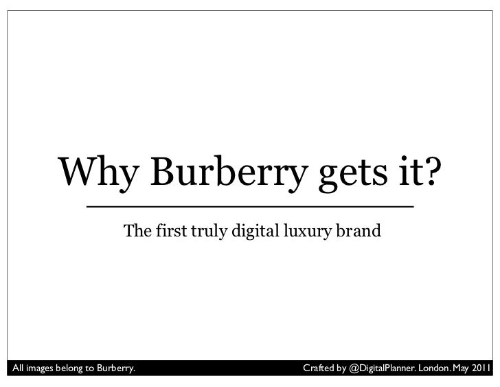 Why Burberry gets it?                           The first truly digital luxury brandAll images belong to Burberry.        ...