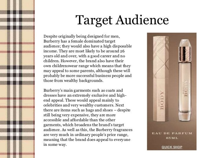 Target AudienceDespite originally being designed for men,Burberry has a female dominated targetaudience; they would also h...
