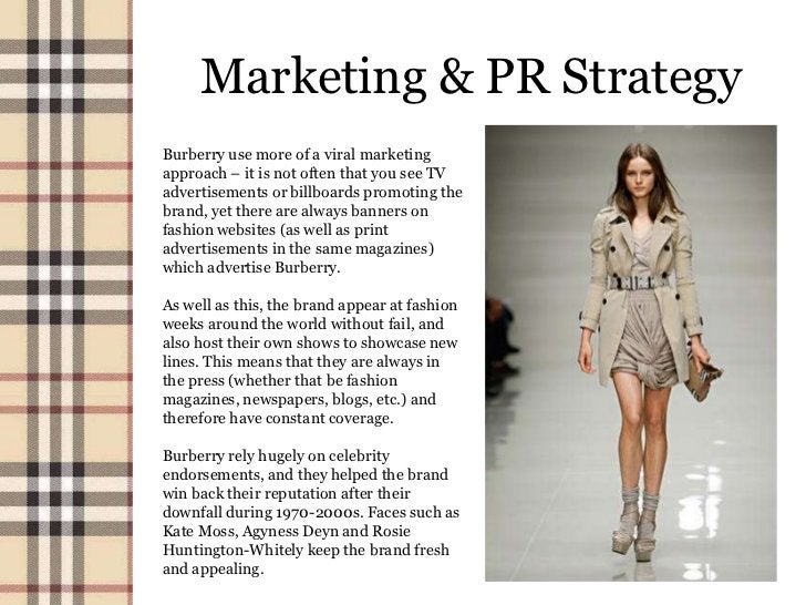 Marketing & PR StrategyBurberry use more of a viral marketingapproach – it is not often that you see TVadvertisements or b...