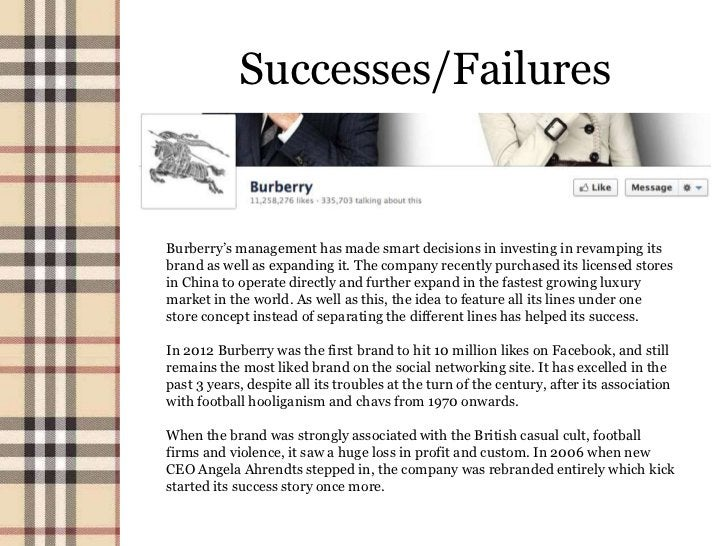 Successes/FailuresBurberry's management has made smart decisions in investing in revamping itsbrand as well as expanding i...