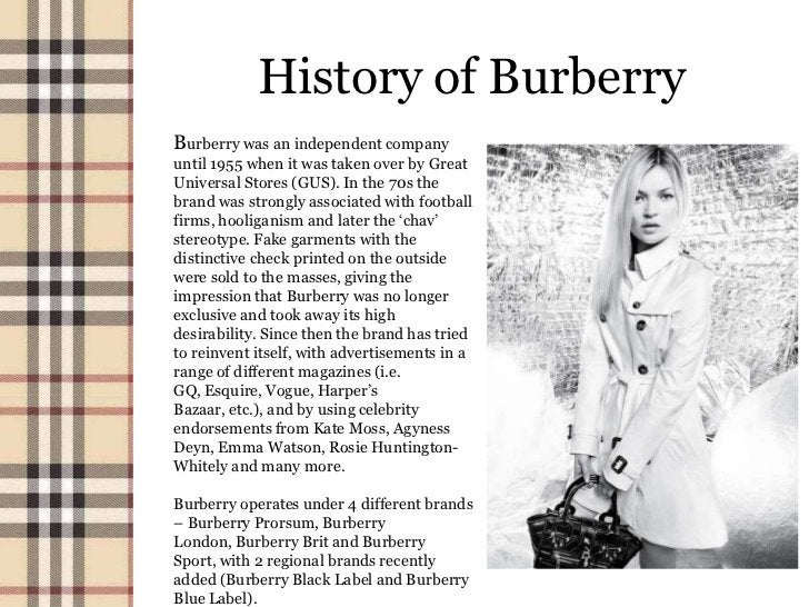 History of BurberryBurberry was an independent companyuntil 1955 when it was taken over by GreatUniversal Stores (GUS). In...