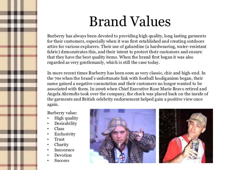 Brand ValuesBurberry has always been devoted to providing high quality, long lasting garmentsfor their customers, especial...