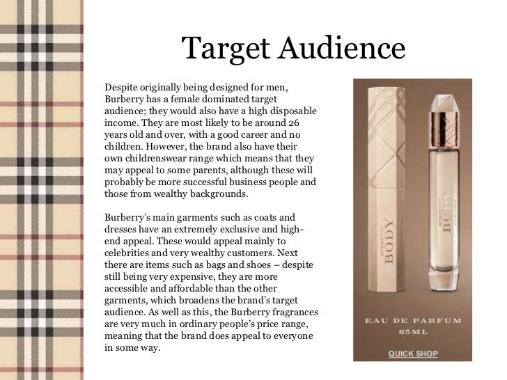 market segmentation of burberry A lifestyle brand is a brand that attempts to embody the values, aspirations,  interests, attitudes,  lifestyle brand marketing uses market research to segment  target markets based on  victoria's secret purposely evoked the english upper  class in its initial branding efforts, while burberry is recalling the hip london  culture.