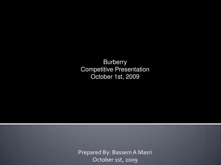 Burberry<br />Competitive Presentation<br />October 1st, 2009<br />Prepared By: Bassem A Masri<br />October 1st, 2009<br />