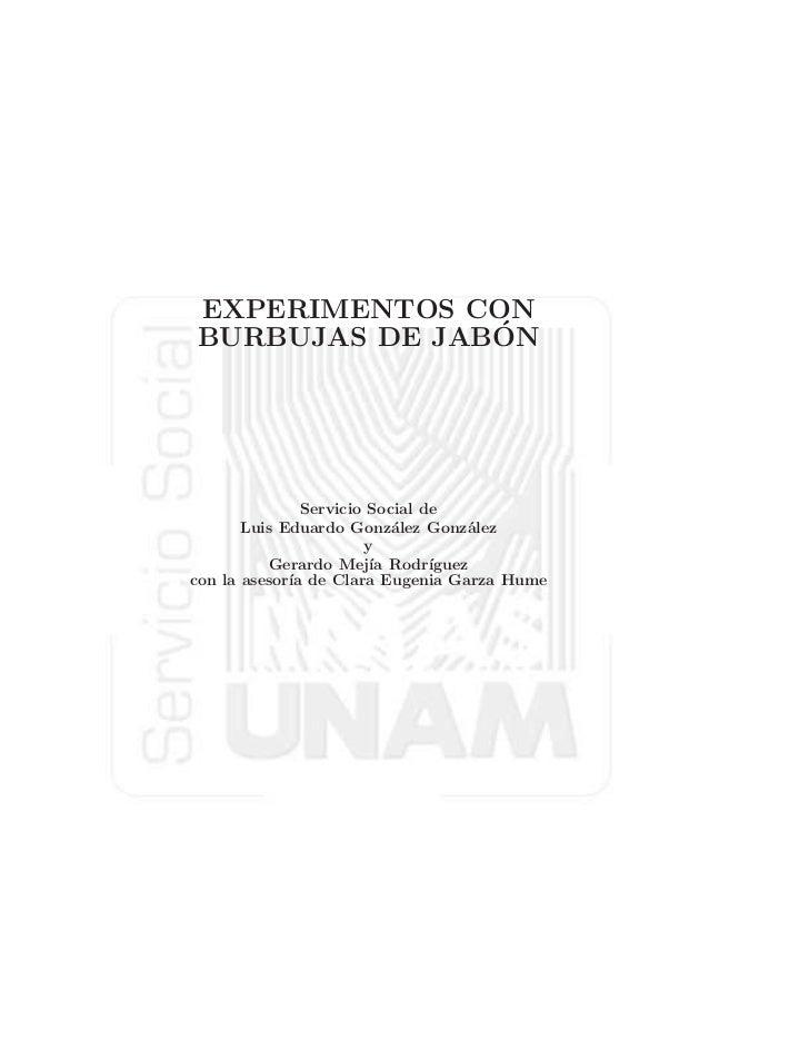 EXPERIMENTOS CON               ´BURBUJAS DE JABON               Servicio Social de       Luis Eduardo Gonz´lez Gonz´lez   ...