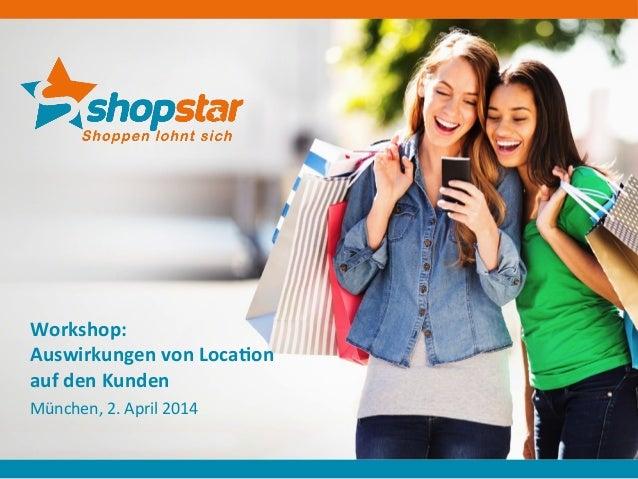 Workshop:)) Auswirkungen)von)Loca5on)) auf)den)Kunden! München,!2.!April!2014!