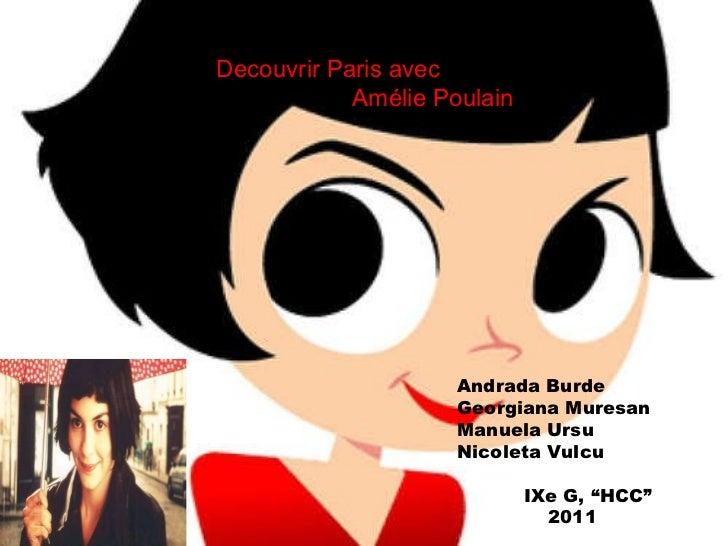 "Andrada Burde Georgiana Muresan Manuela Ursu Nicoleta Vulcu IX e  G ,  ""HCC"" 2011 Decouvrir Paris avec Amélie Poulain"