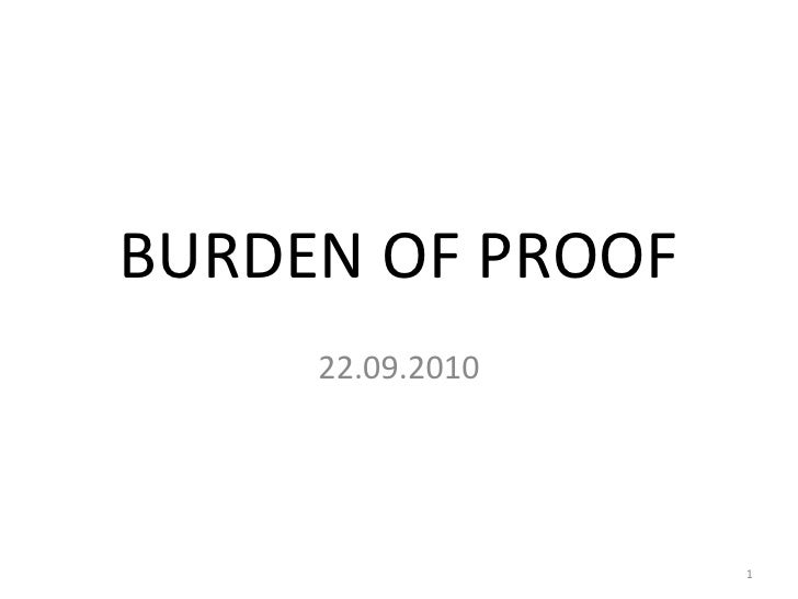 BURDEN OF PROOF 22.09.2010