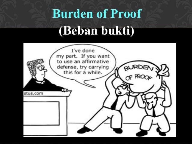 evidence law burden of proof Burden of proof is an ambiguous term used to encompass two separate ideas: the burden of producing evidence and the burden of persuasion 1 burden of producing evidence.
