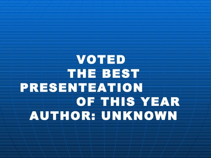 VOTED  THE BEST PRESENTEATION  OF THIS YEAR AUTHOR: UNKNOWN