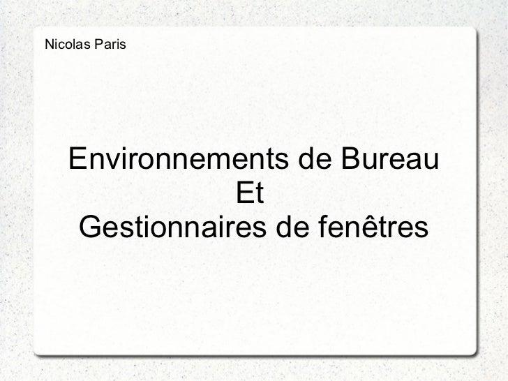 Nicolas Paris   Environnements de Bureau              Et   Gestionnaires de fenêtres