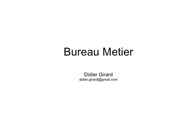 Bureau Metier Didier Girard [email_address]