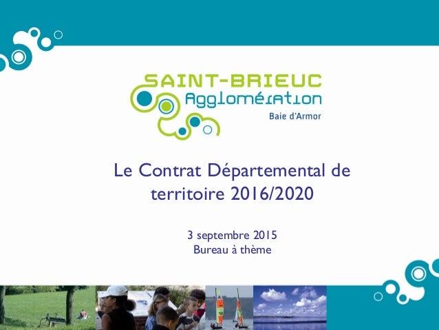 1 Le Contrat Départemental de territoire 2016/2020 3 septembre 2015 Bureau à thème