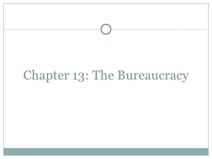 Chapter 13: The Bureaucracy