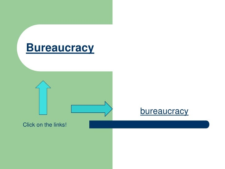 Bureaucracy<br />bureaucracy<br />Click on the links!<br />