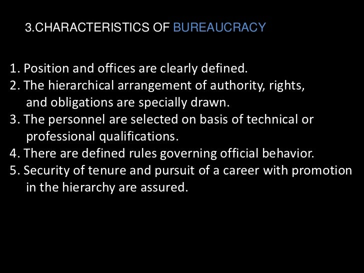 bureaucracy and its characteristics 5 bureaucratic organization a  in delineating the key features of bureaucracy,  characteristics should have no bearing on one's interaction with a bureau.