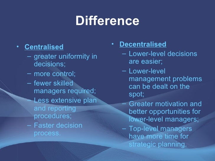 centralized and decentralized Understand the difference between centralizing and decentralizing your it organizational structure so you can of a centralized and decentralized.
