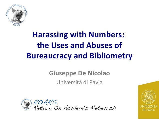 Harassing with Numbers: the Uses and Abuses of Bureaucracy and Bibliometry Giuseppe De Nicolao Università di Pavia