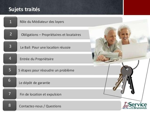 Sujets traités 1 Obligations – Propriétaires et locataires2 4 3 6 5 7 8 Le Bail: Pour une location réussie Rôle du Médiate...