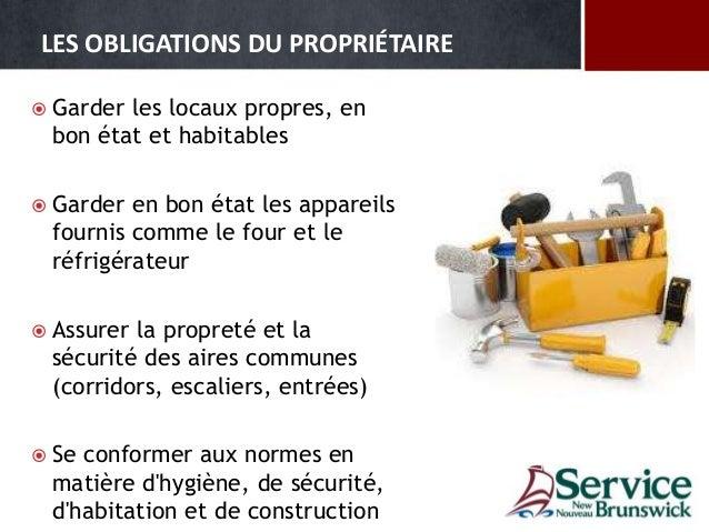 LES OBLIGATIONS DU PROPRIÉTAIRE  Garder les locaux propres, en bon état et habitables  Garder en bon état les appareils ...