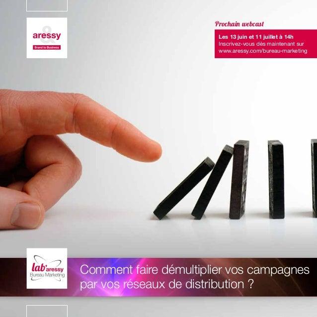 Comment faire démultiplier vos campagnespar vos réseaux de distribution ?Prochain webcast Les 13 juin et 11 juillet à 14h...