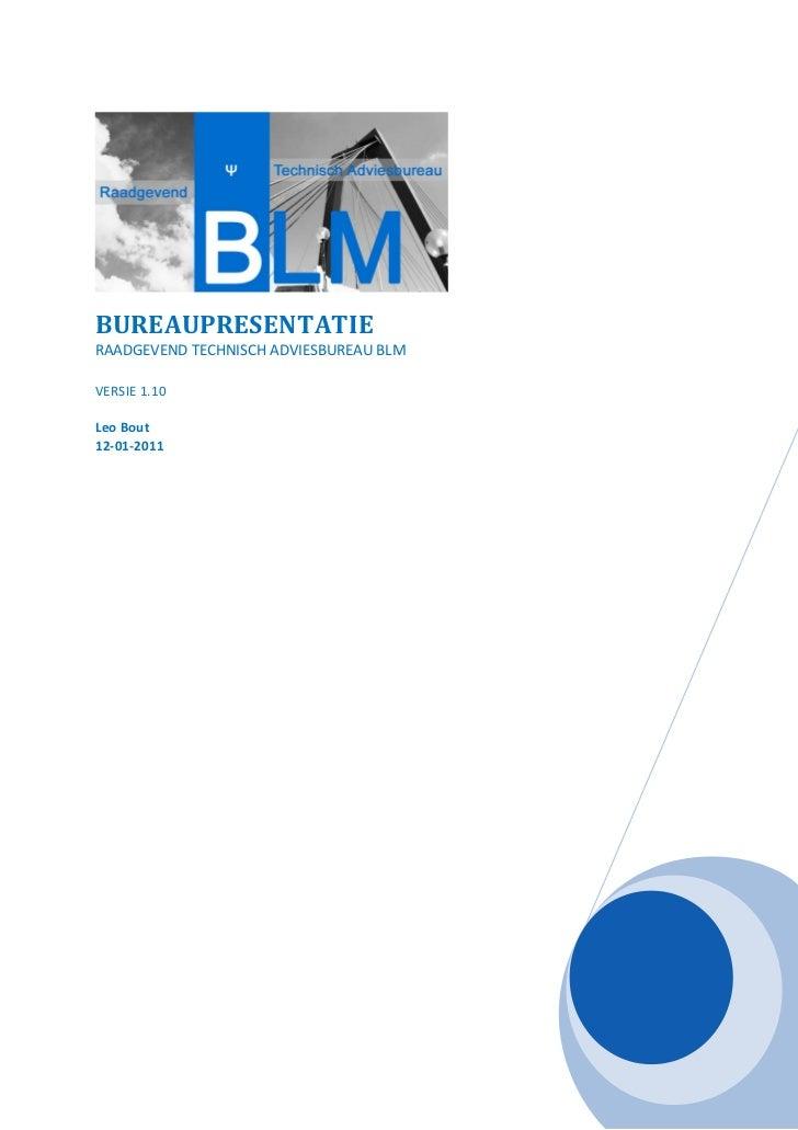 BUREAUPRESENTATIERAADGEVEND TECHNISCH ADVIESBUREAU BLMVERSIE 1.10Leo Bout12-01-2011