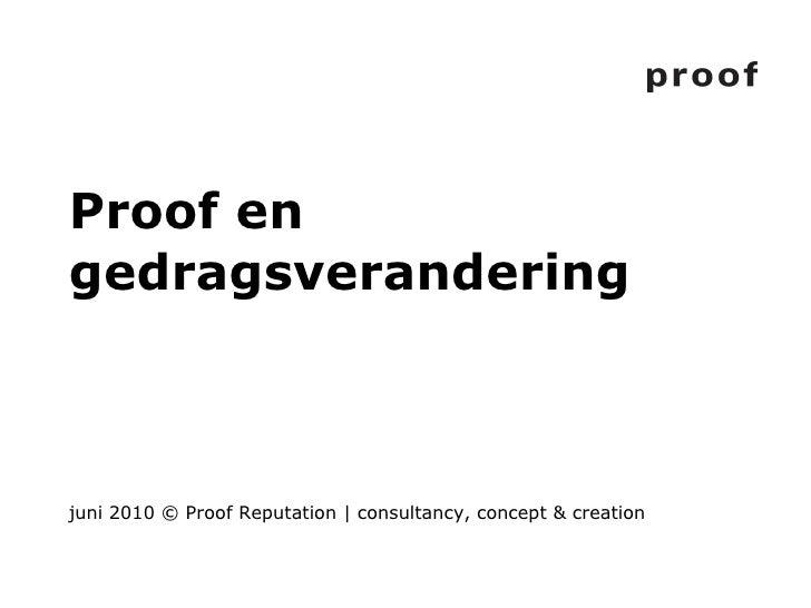Proof en gedragsverandering juni 2010 © Proof Reputation | consultancy, concept & creation