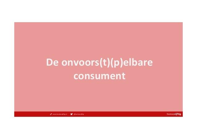 www.bureauvijftig.nl @bureauvijftig Deonvoors(t)(p)elbare consument